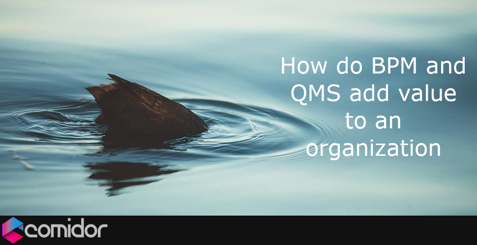 how BPM and QMS add value to an organization | Comidor BPM