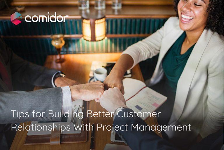 Tips for Building Better Customer Relationships | Project Management | Comidor Low-Code BPM Platform
