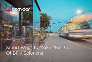 Make Most Out Of BPM Solutions - BPM Software features | Comidor BPM
