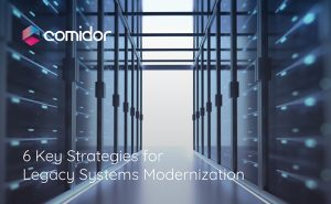 6 Key Strategies for Legacy Systems Modernization | Comidor BPM