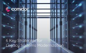6 Key Strategies for Legacy Systems Modernization | Comidor BPM