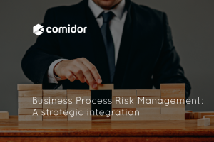 Business Process Risk Management_A strategic integration | Comidor Platform