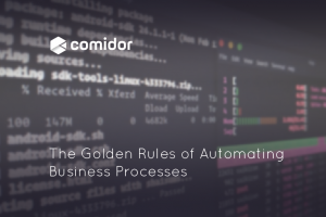 The Golden Rules of Automating Business Processes | Comidor Platform