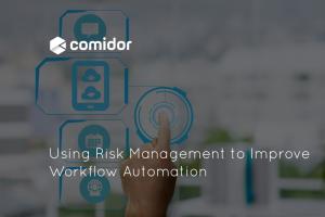Using Risk Management to Improve Workflow Automation | Comidor Platform