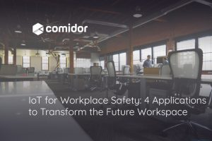 IoT-for-workplace-safety-4-applications-to-transform-the-future-workspace | Comidor Digital Automation