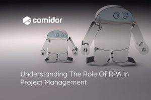 Understanding The Role Of RPA In Project Management | Comidor
