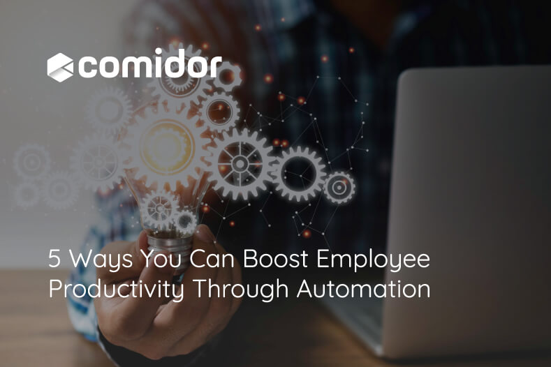5 Ways You Can Boost Employee Productivity Through Automation   Comidor
