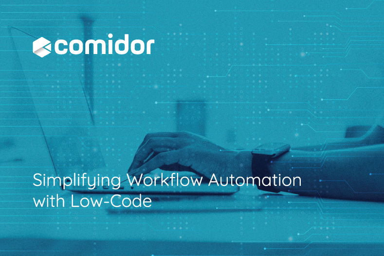 Simplifying Workflow Automation with Low-Code   Comidor Platform