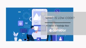 What is Low-Code | Comidor