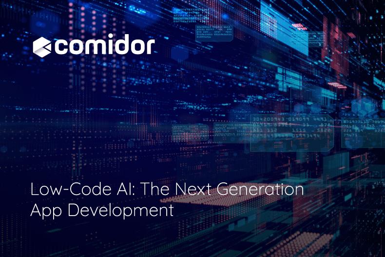 Low-Code AI The Next Generation App Development   Comidor