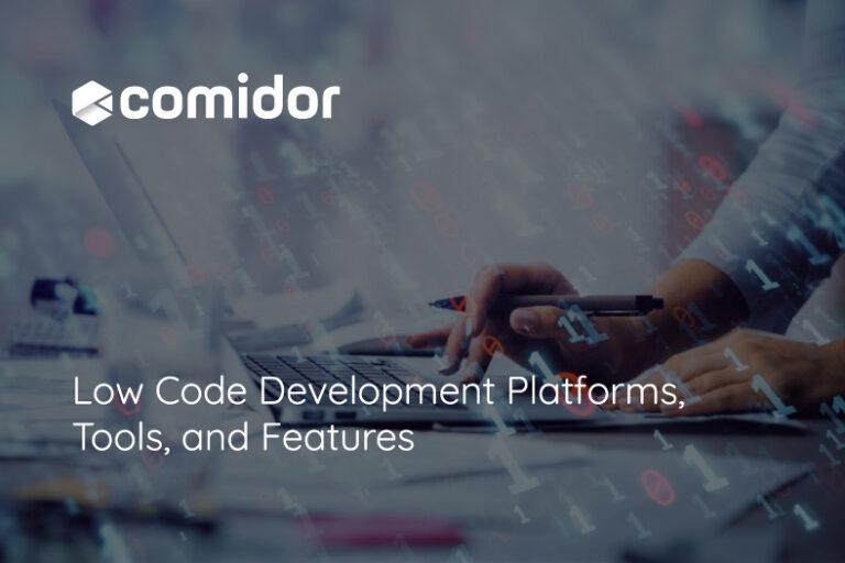 Low Code Development Platforms, Tools, and Features   Comidor